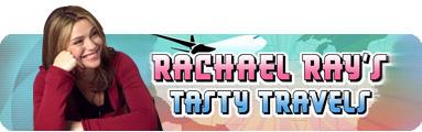 """Rachael Ray's Tasty Travels"""