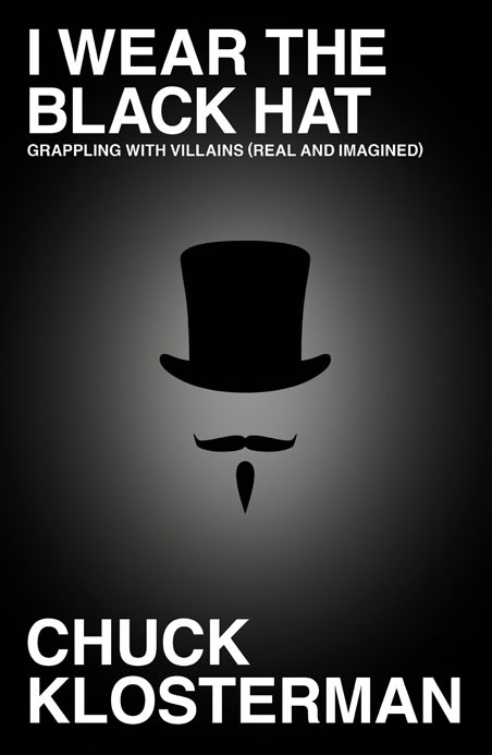 Chuck Klosterman I Wear the Black Hat cover