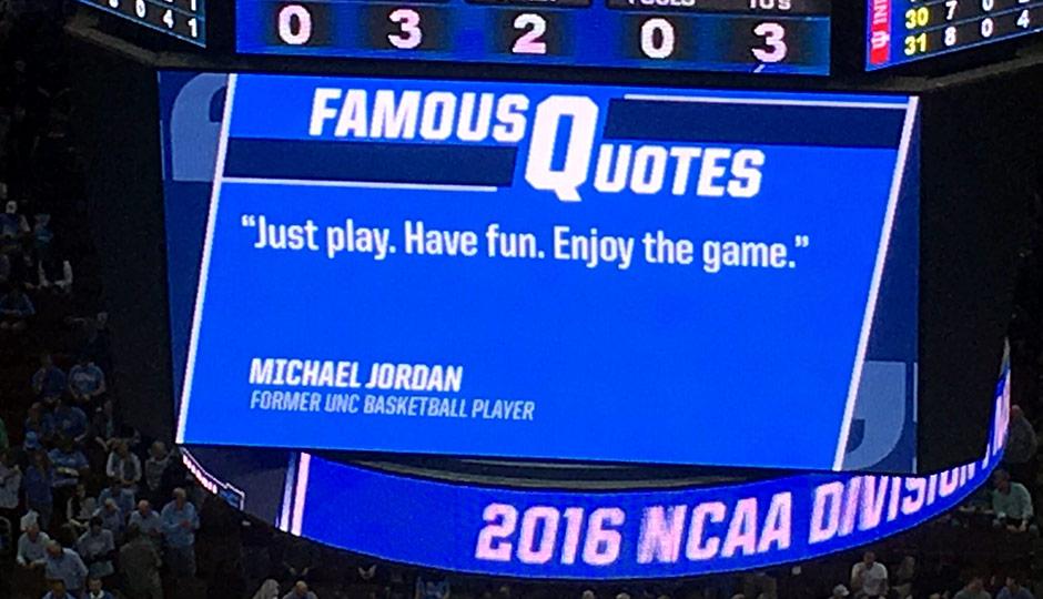 Michael Jordan: Just play. Have fun. Enjoy the game.